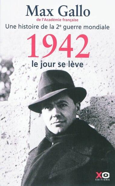 1942, LE JOUR SE LEVE de MAX GALLO