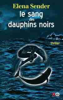 SANG DES DAUPHINS NOIRS -LE de Elena Sender