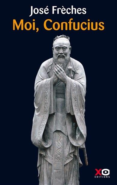 Moi, Confucius de José Frèches