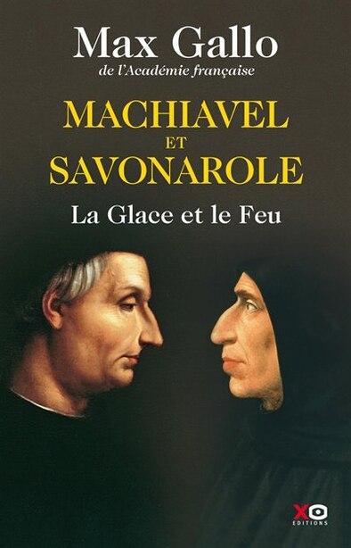 Savonarole et Machiavel de MAX GALLO