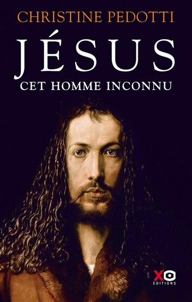 Jésus, cet inconnu de CHRISTINE PEDOTTI