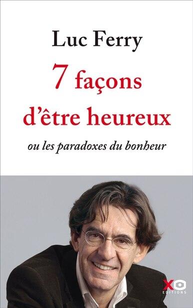 Sept façons d'être heureux de Luc Ferry