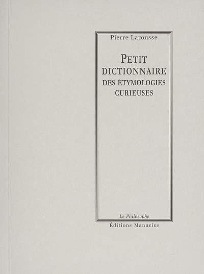 Petit dictionnaire des étymologies curieuses by Pierre Larousse