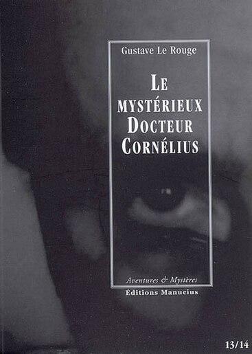 Mystérieux docteur Cornélius (Le) [épisodes 13 et 14] by Gustave Le Rouge