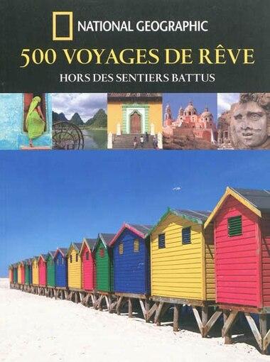 500 voyages de rêve hors des sentiers battus by COLLECTIF