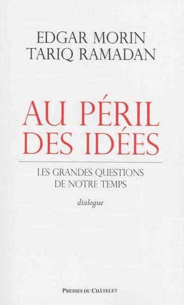 Au péril des idées : les grandes questions de notre temps : dialogue by EDGAR MORIN