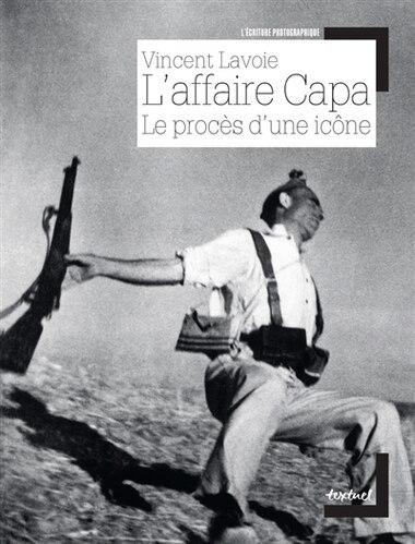 L'affaire Capa, le procès d'une icône by Vincent Lavoie