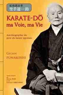 Karaté-do ma voie, ma vie by GICHIN FUNAKOSHI