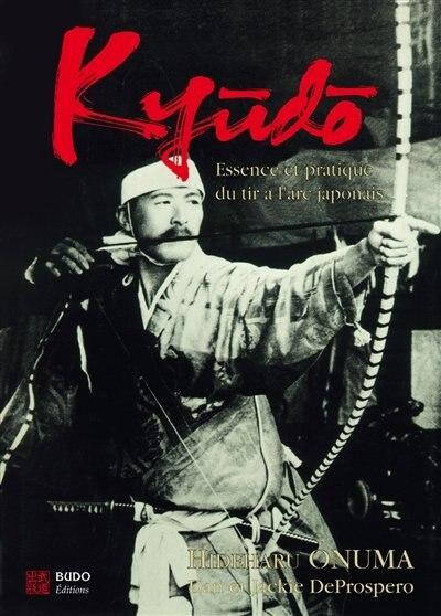Kyudo : Essence et pratique du tir à l'arc japonais by Hideharu Onuma