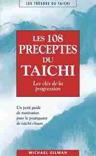Les 108 préceptes du taichi : Les clés de la progression by Michael Gilman