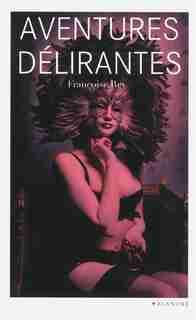 AVENTURES DELIRANTES by Françoise Rey