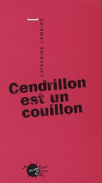 Cendrillon est un couillon by Catherine Lemaire