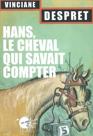 Hans, le cheval qui savait compter by Vinciane Despret
