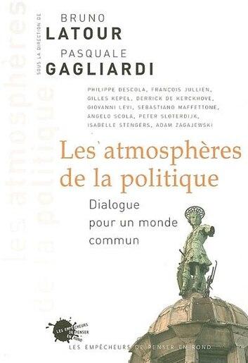 Atmosphères de la politique (Les) de Bruno Latour