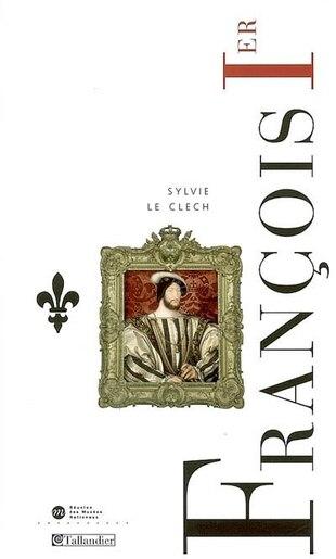 FRANCOIS 1ER by LE CLECH,SYLVIE