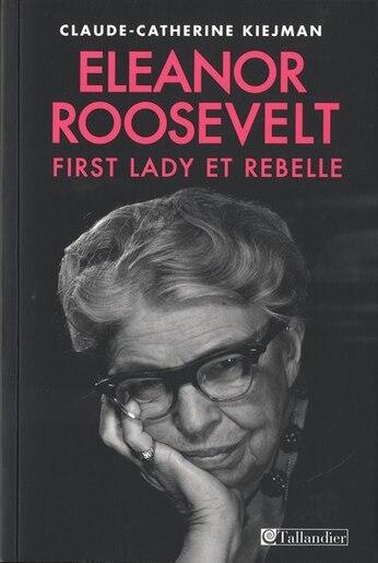 Eleanor Roosevelt: First lady et rebelle by Claude-Catherine Kiejman
