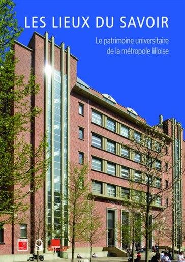 Lieux du savoir - Le patrimoine universitaire de la métropole Liloise by Thierry Baert