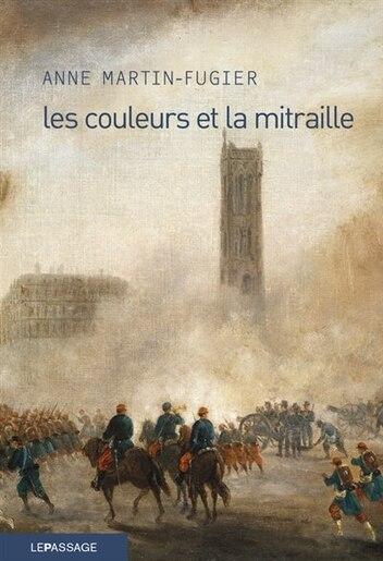Couleurs et la mitraille (Les) by Anne Martin-Fugier