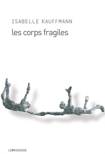 Corps fragiles (Les) by Isabelle Kauffmann