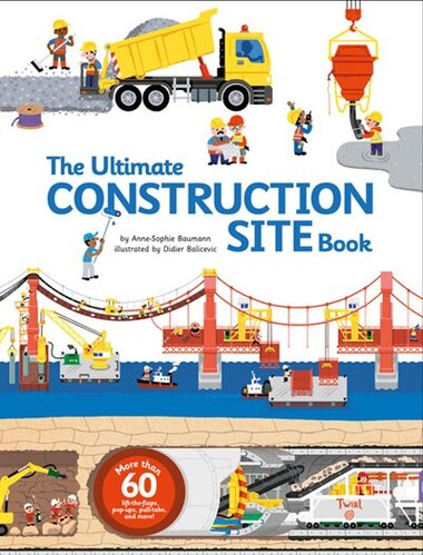 The Ultimate Construction Site Book: From Around the World by Anne-Sophie Baumann