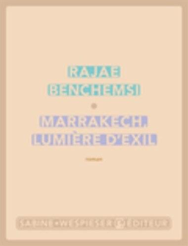Marrakech, lumière d'exil by Rajae Benchemsi