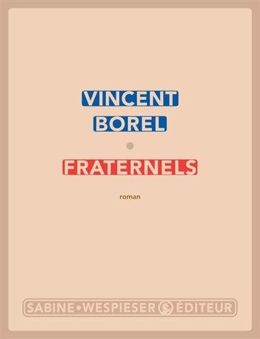 Fraternels by Vincent Borel