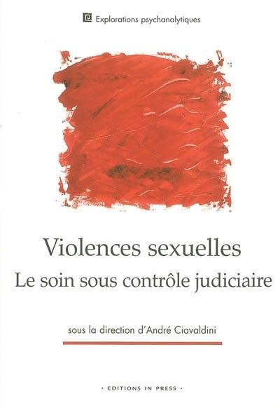 Violences sexuelles: le soin sous contrôle judiciaire by André Ciavaldini