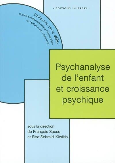 Psychanalyse de l'enfant et croissance psychique by François Sacco