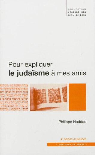Pour expliquer le judaïsme à mes amis [nouvelle édition] by Philippe Haddad
