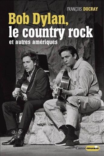 Bob Dylan, le country rock et autres Amériques by François Ducray