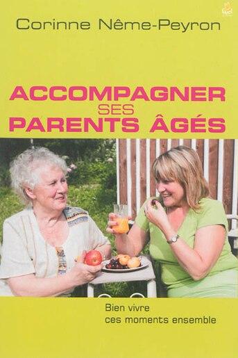 Accompagner ses parents âgés : bien vivre ces moments ensemble by Corinne Nême-Peyron
