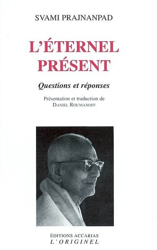 L'éternel présent : Questions et réponses by Svami Prajnanpad