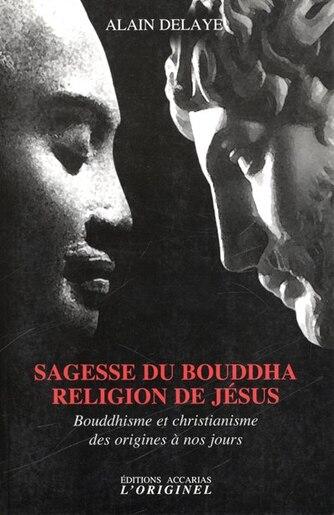 Sagesse du bouddha religion deJésus by Alain Delaye