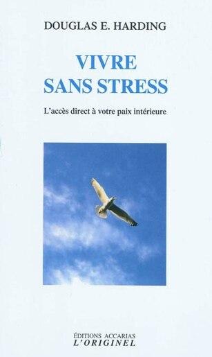 Vivre sans stress N.E. by Douglas E. Harding