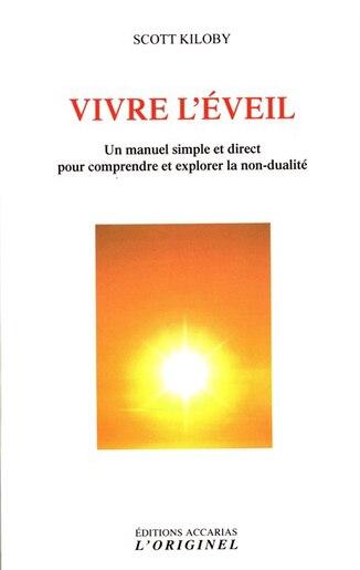 Vivre L'éveil : Un Manuel Simple Et Direct Pour Comprendre Et Ex by Scott Kiloby