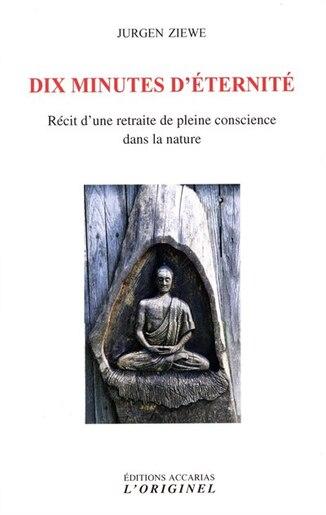 Dix Minutes D'éternité : Récit D'une Retraite De Pleine Conscien by Jurgen Ziewe