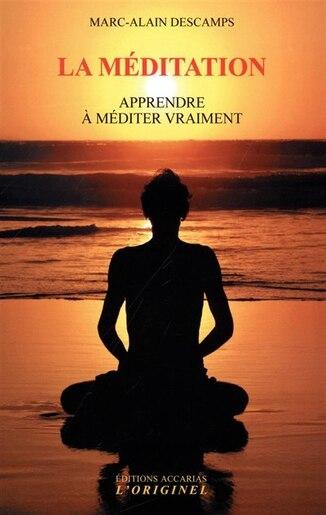 La Méditation - Apprendre À Méditer Vraiment by Marc-Alain Descamps