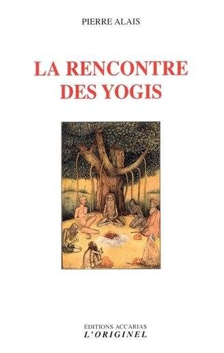 La Rencontre Des Yogis by Pierre Alais