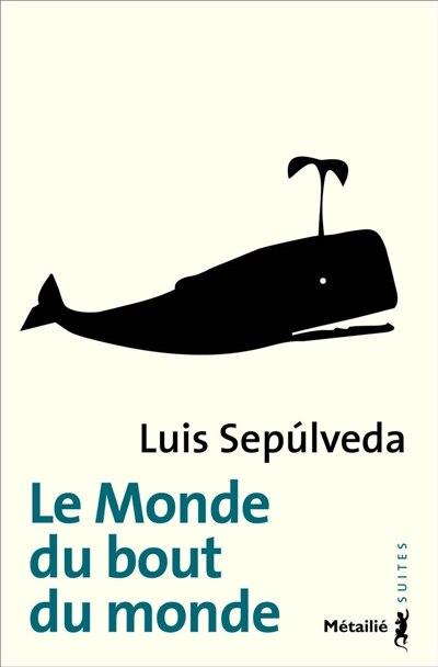 Le monde du bout de monde by Luis Sepulveda