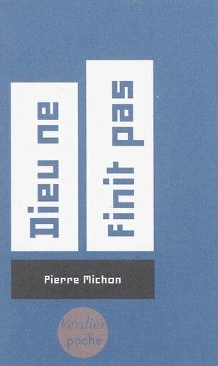 Dieu ne finit pas by Pierre Michon