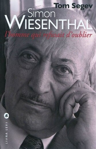 Simon Wiesenthal, homme qui refusait d'oublier by Tom Segev