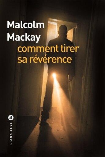 Comment tirer sa révérence by Malcolm Mackay