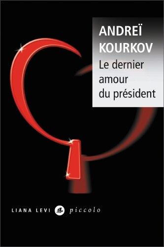 Le dernier amour du président by Andreï Kourkov