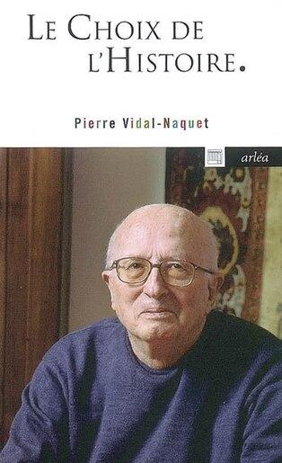 Choix de l'histoire (Le) by Pierre Vidal-Naquet