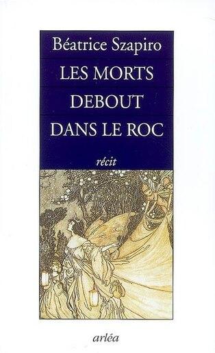 Morts debout dans le roc (Les) by Béatrice Szapiro
