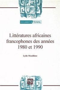Litteratures Africaines Francophones Des Annees 1980 Et 1990 by Lydie Moudileno