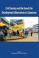 Civil Society and the Search for Development Alternatives in Cameroon by Emmanuel Yenshu Vudo