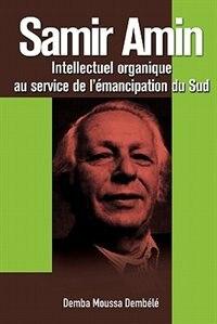 Samir Amin. Intellectuel Organique Au Service De L'emancipation Du Sud by Demba Moussa Demb L.