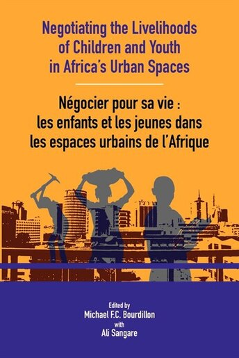 Negotiating The Livelihoods Of Children And Youth In Africa's Urban Spaces by Michael Bourdillon