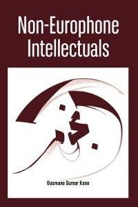 Non-Europhone Intellectuals by Ousmane Oumar Kane